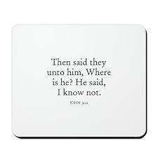 JOHN  9:12 Mousepad