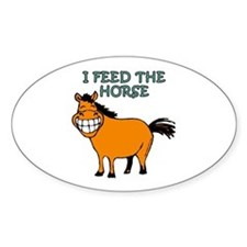 I Feed The Horse Oval Decal