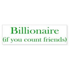 Billionaire - Friends Bumper Bumper Sticker