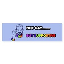 Not Gay...But Supportive! Bumper Bumper Sticker