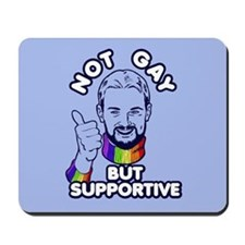 Not Gay...But Supportive! Mousepad