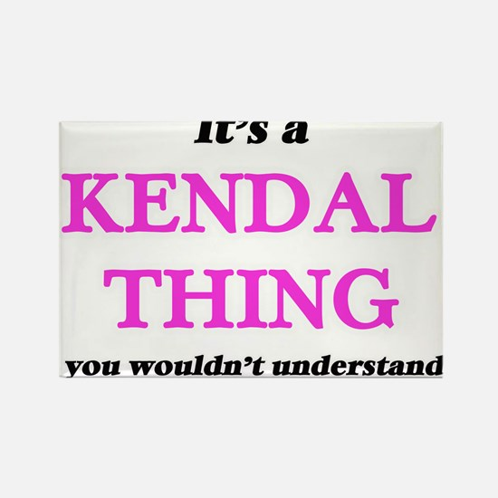 It's a Kendal thing, you wouldn't Magnets
