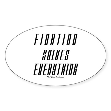 Fighting Solves Everything-w/ Oval Sticker