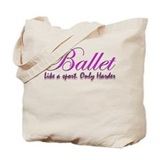 Ballet, harder than a sport f Tote Bag