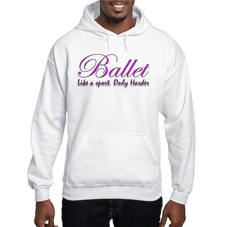 Ballet, harder than a sport f Hooded Sweatshirt