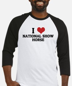 I Love National Show Horse Baseball Jersey