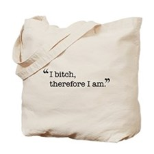 I bitch, therefore I am. Tote Bag