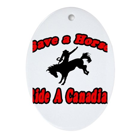 """Save Horse, Ride Canadian"" Oval Ornament"