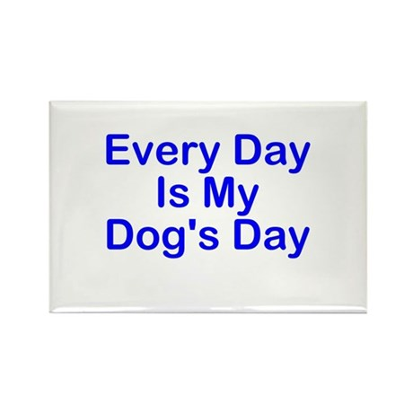 Every Day Is My Dog's Day Rectangle Magnet