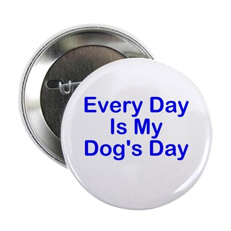 """Every Day Is My Dog's Day 2.25"""" Button"""