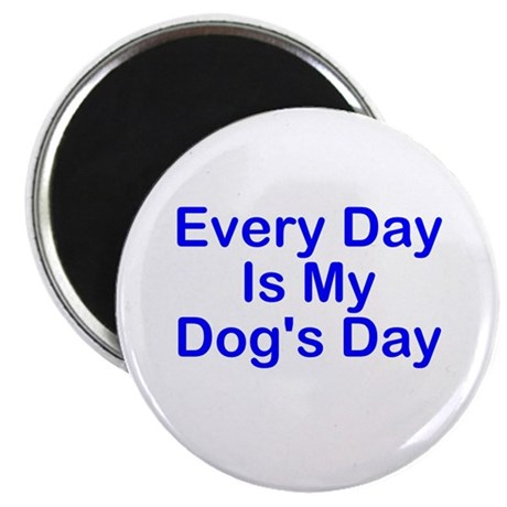 Every Day Is My Dog's Day Magnet