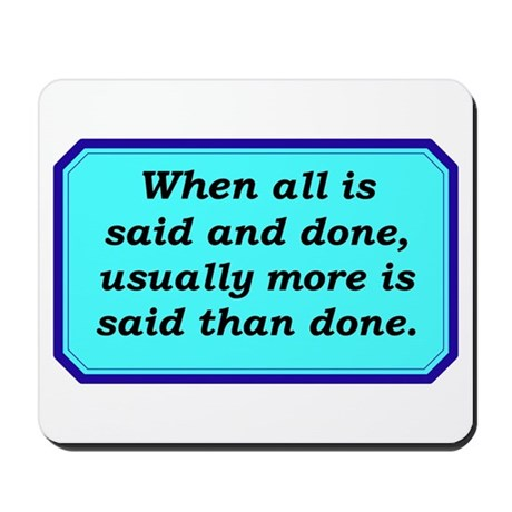 """""""After All Is Said And Done"""" Mousepad"""