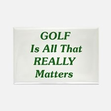 GOLF Is All That REALLY Matters Rectangle Magnet