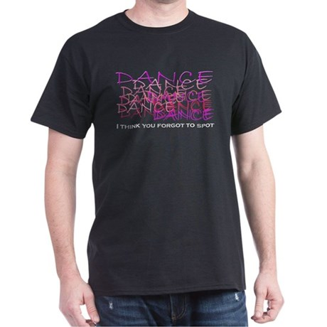 Dancers I think you forgot to Dark T-Shirt