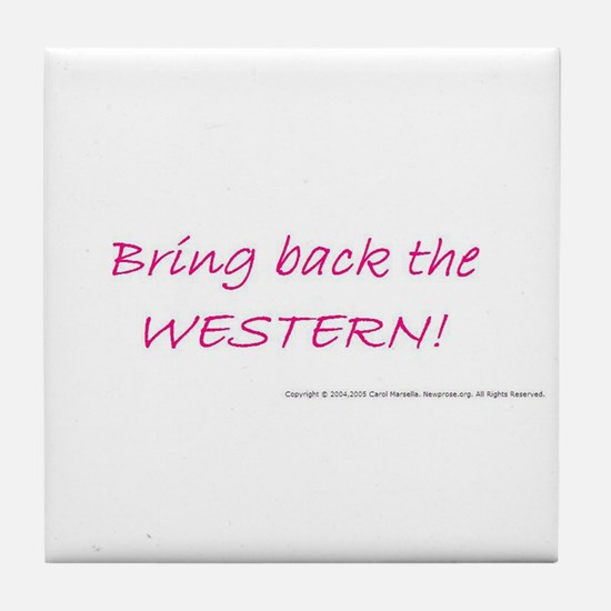 BRING BACK THE WESTERN Tile Coaster