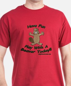 Have Fun Play With My Beaver T-Shirt
