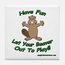 Have Fun Let Your Beaver Out Tile Coaster