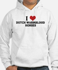 I Love Dutch Warmblood Horses Hoodie