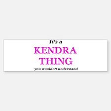 It's a Kendra thing, you wouldn Bumper Bumper Bumper Sticker