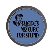 No cure for stupid. Wall Clock