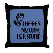No cure for stupid. Throw Pillow