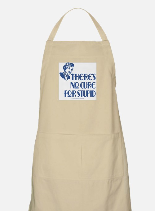 No cure for stupid. BBQ Apron