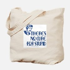 No cure for stupid. Tote Bag