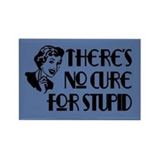 No cure for stupid. Rectangle Magnet