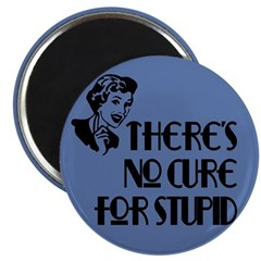 No cure for stupid. Magnet