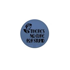 No cure for stupid. Mini Button (10 pack)