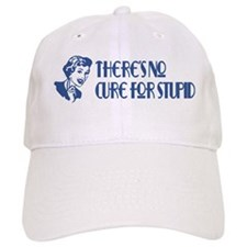 No cure for stupid. Baseball Cap