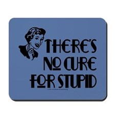 No cure for stupid. Mousepad