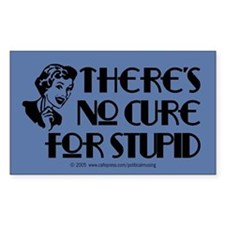 No cure for stupid. Rectangle Decal