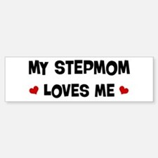 Stepmom loves me Bumper Bumper Bumper Sticker