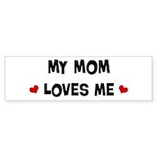 Mom loves me Bumper Bumper Sticker