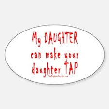 My DAUGHTER can make your dau Oval Decal