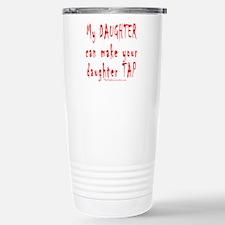 My DAUGHTER can make your dau Travel Mug