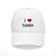 I Love Caitlin Baseball Cap