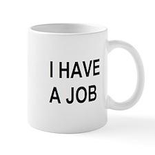 I HAVE A JOB Mug