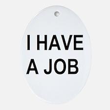 I HAVE A JOB Oval Ornament