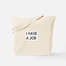 I HAVE A JOB Tote Bag