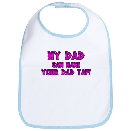 My Dad can Make your Dad Tap! Bib