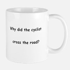 Why did the cyclist cross the road? Mug