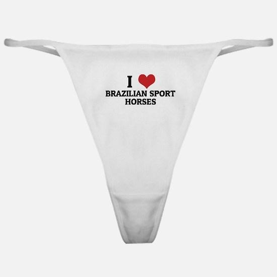 I Love Brazilian Sport Horses Classic Thong