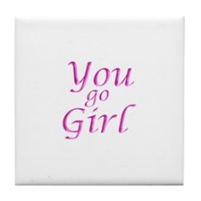 You Go Girl Tile Coaster