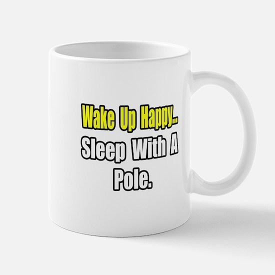 """""""...Sleep With a Pole"""" Mug"""