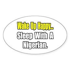 """..Sleep With a Nigerian"" Oval Decal"