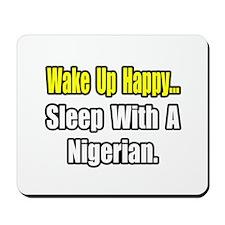 """..Sleep With a Nigerian"" Mousepad"