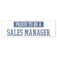 Proud to be a Sales Manager Bumper Bumper Sticker