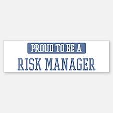Proud to be a Risk Manager Bumper Bumper Bumper Sticker